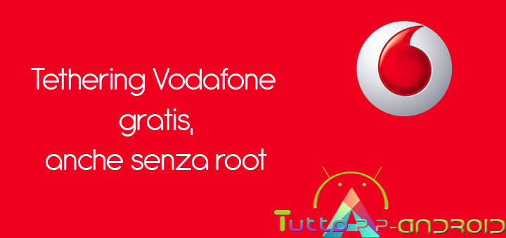 Photo of Tethering Vodafone Gratis su Android anche senza Root