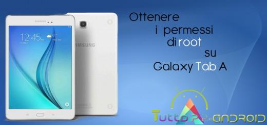 ottenere i permessi di root su Galaxy Tab A