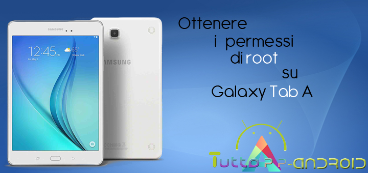 Photo of Ottenere i permessi di root su Galaxy Tab A 9.7 (SM-T550) Aggiornata per Android 6.0.1 Marshmallow
