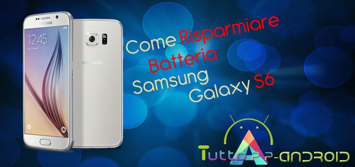 Come risparmiare batteria Samsung Galaxy s6