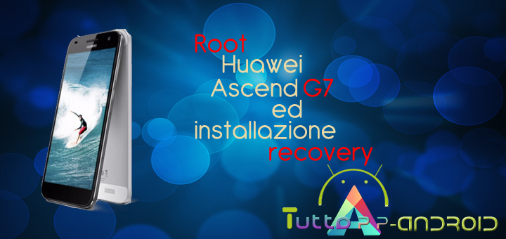 Photo of Root Huawei Ascend G7 ed installazione recovery