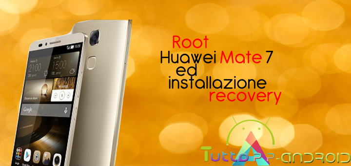 Photo of Root Huawei Mate 7 ed installazione recovery