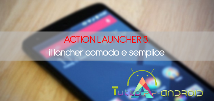 Photo of Action Launcher 3: Il Launcher comodo e semplice