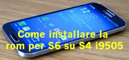 Come installare rom S6 su s4 i9505