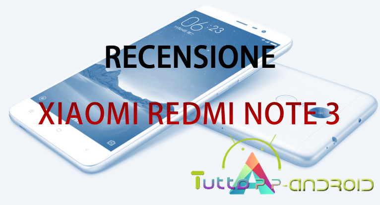 Photo of Recensione Xiaomi Redmi Note 3 con scheda tecnica e prezzo