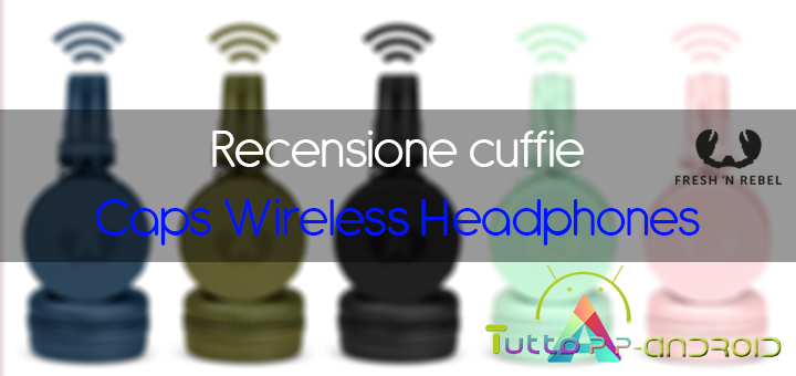 recensione cuffie Caps Wireless Headphones