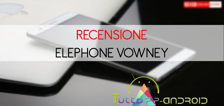 Recensione Elephone Vowney