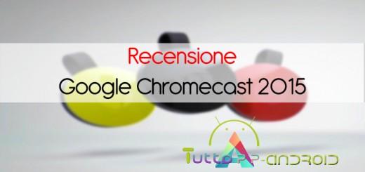 Recensione Google Chromecast 2015