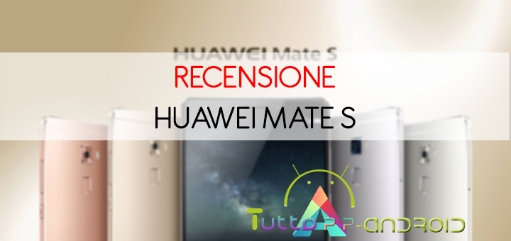 Recensione Huawei Mate S
