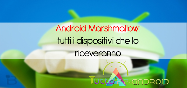 Photo of Android Marshmallow: tutti i dispositivi che lo riceveranno