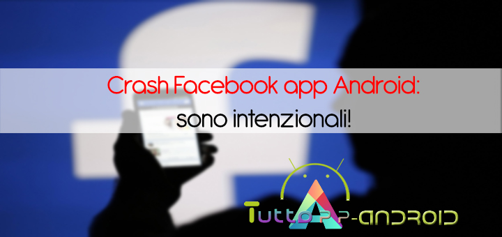 Photo of Crash Facebook app Android: sono intenzionali!