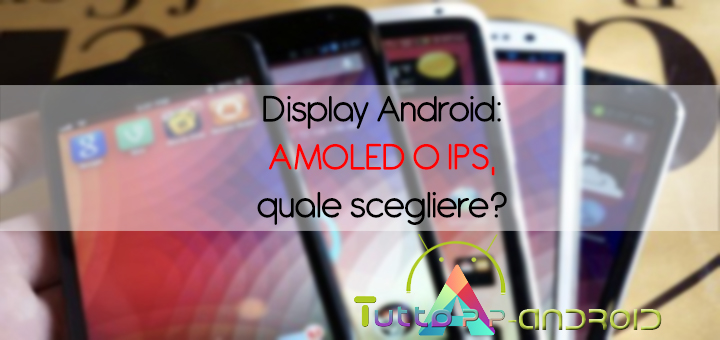 Photo of Display android: Amoled vs IPS, quale scegliere?