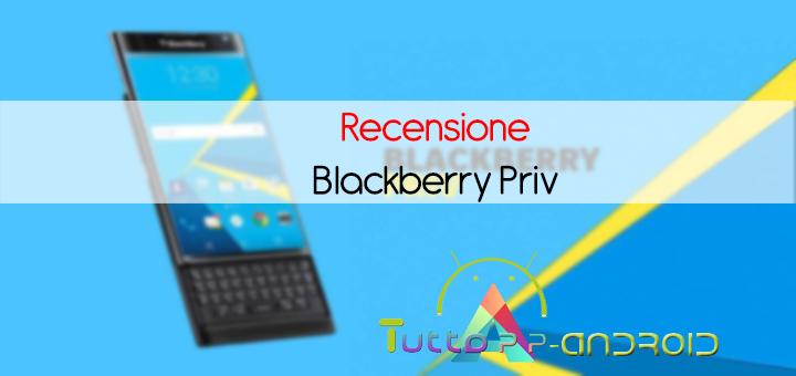 Photo of Recensione BlackBerry Priv: scheda tecnica e prezzo