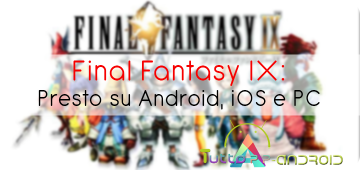 Photo of Final Fantasy IX su Android, iOS e PC