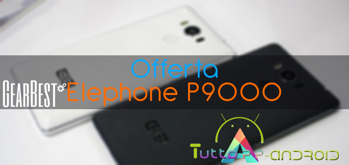 Photo of Offerta Elephone P9000 con codice sconto su Gearbest!