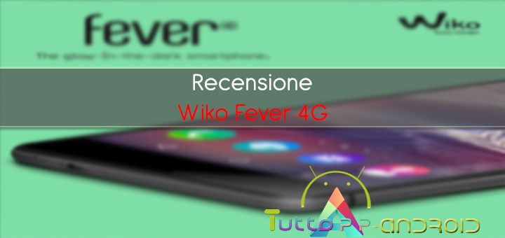 Photo of Recensione Wiko Fever 4G completa