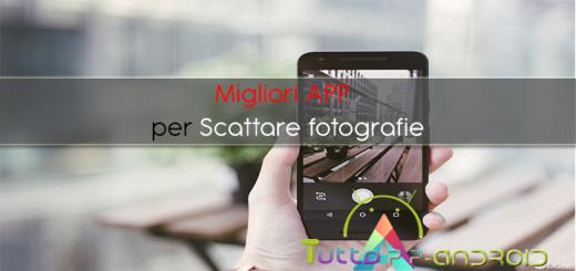 Migliori app per scattare fotografie e modificarle su Android