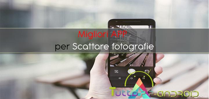Photo of Migliori app per scattare fotografie e modificarle su Android