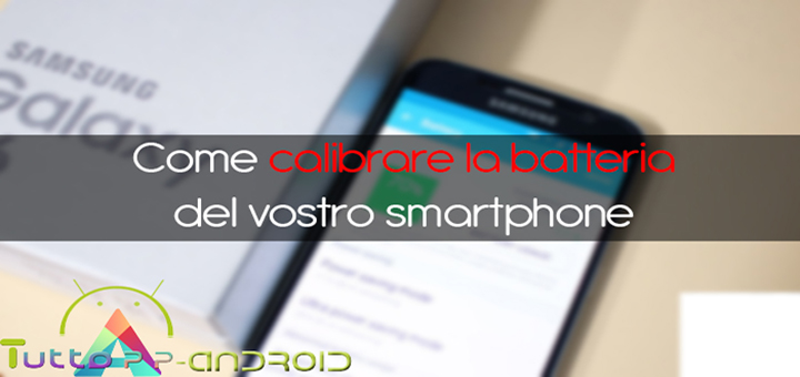 Photo of Come calibrare la batteria del vostro smartphone