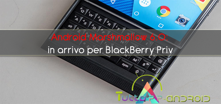 Photo of Android Marshmallow 6.0: in arrivo per BlackBerry Priv