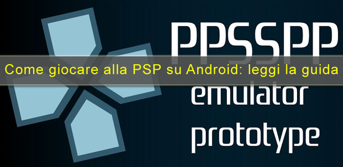 Photo of Come emulare PSP su Android: emulatore PPSSPP [Guida]