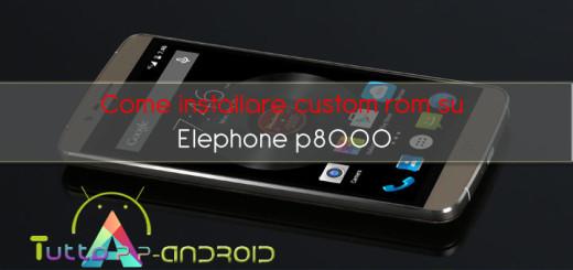 Come installare custom rom su elephone p8000