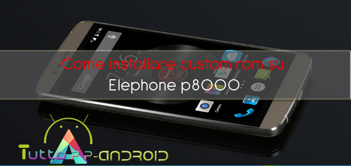 Photo of Come installare custom rom su Elephone P8000