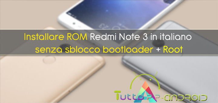Photo of Come installare rom Redmi Note 3 in italiano senza sblocco bootloader e Root