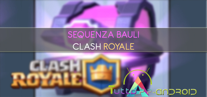Sequenza bauli Clash Royale