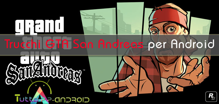 Photo of Trucchi GTA San Andreas per Android: vite infinite, soldi, salute, fisico, sprint, mezzi di trasporto