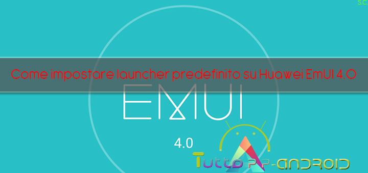Photo of Come impostare un launcher alternativo come predefinito su EmUI 4.0