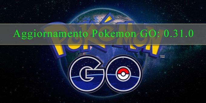 Aggiornamento Pokemon Go versione 0.31.0