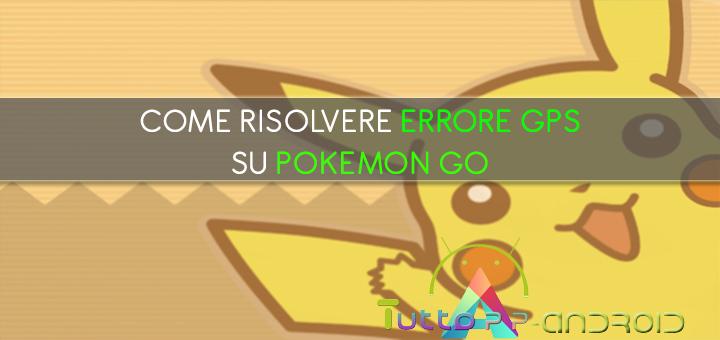 Photo of Come risolvere errore GPS su Pokemon Go