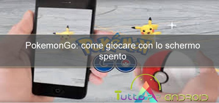 Photo of Come giocare a Pokemon Go con lo schermo spento [GUIDA]