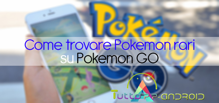 come trovare pokemon rari su pokemon go
