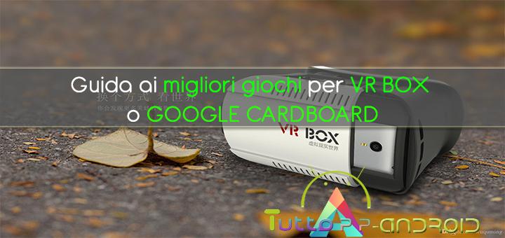 Migliori giochi per VR BOX o GOOGLE CARDBOARD