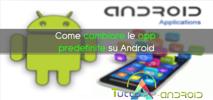 Photo of Come cambiare le app predefinite su Android [GUIDA]