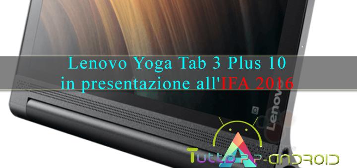 Photo of Lenovo Yoga Tab 3 Plus 10 in presentazione all'IFA 2016