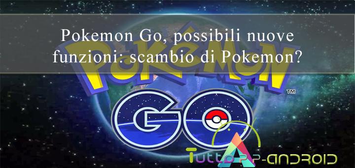 Photo of Pokemon Go, possibili nuove funzioni: scambio di Pokemon?
