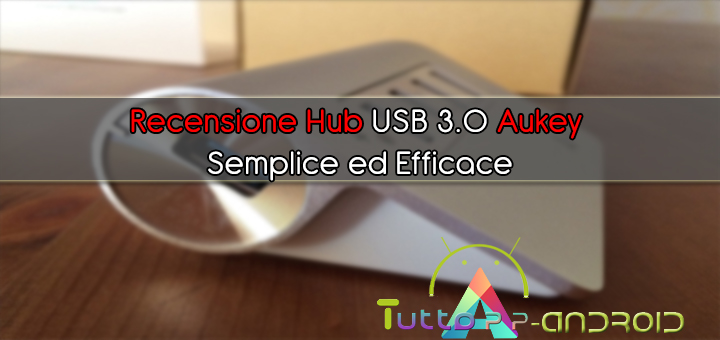 Photo of Recensione Hub USB 3.0 Aukey – Semplice ed Efficace