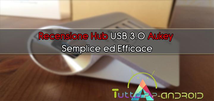 Recensione Hub USB 3.0 Aukey - Semplice ed Efficace