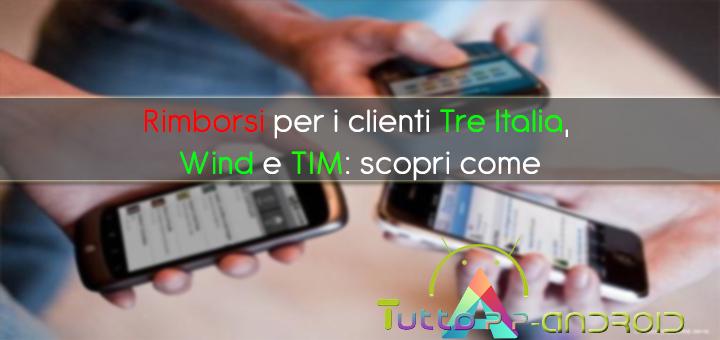 Photo of Rimborsi per i clienti Tre Italia, Wind e TIM: scopri come e quando!