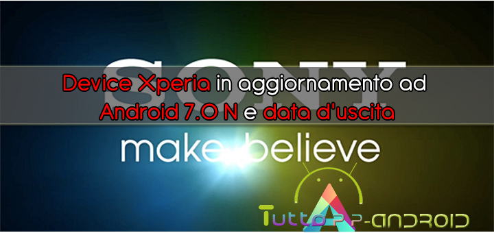 Photo of Device Xperia in aggiornamento ad Android 7.0 Nougat e data d'uscita