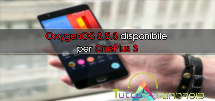 Photo of OxygenOS 3.5.3 disponibile per OnePlus 3