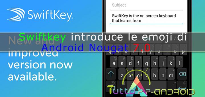 Swiftkey introduce le emoji di Android Nougat 70000