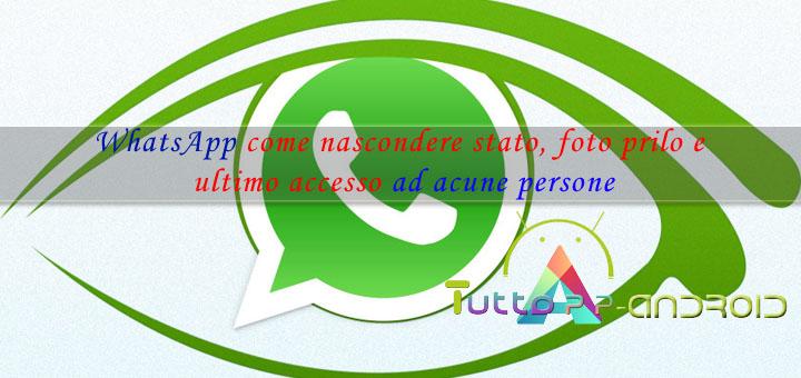 Photo of Come difendere privacy whatsapp: nascondere foto profilo ed ultimo accesso a contatti selezionati