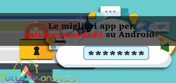 Le migliori app per salvare password su Android