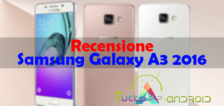 Photo of Recensione Samsung Galaxy A3 2016