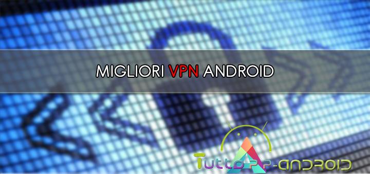 Migliori VPN Android