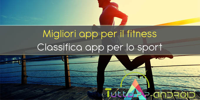 Photo of Migliori app fitness per Android: classifica applicazioni per corsa e sport